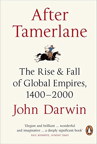 After Tamerlane: The Rise and Fall of Global Empires, 1400-2000 por John Darwin