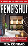 Feng Shui: The Ultimate Feng Shui For Beginners Guide! - Learn Feng Shui Techniques For Increased Simplicity, Health, Wealth, Happiness, And Comfort In ... Declutter, How To Be Rich) (English Edition)