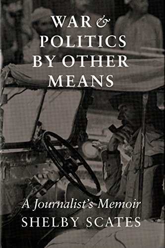War and Politics by Other Means: A Journalist's Memoir (Donald R. Ellegood International Publications) by Shelby Scates (2000-09-01)