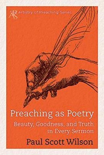 Preaching As Poetry Beauty Goodness And Truth In Every Sermon The Artistry Of Preaching Series
