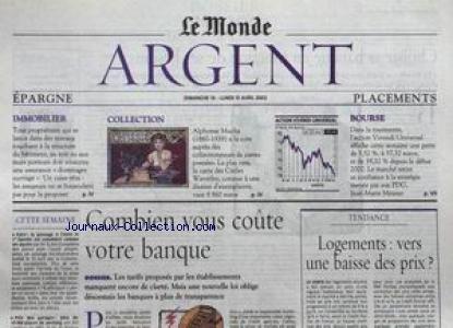 MONDE ARGENT (LE) du 14/04/2002 - COMBIEN VOUS COUTE VOTRE BANQUE - LOGEMENTS - VERS UNE BAISSE DES PRIX - ALPHONSE MUCHA.