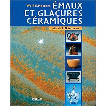 Emaux et glaçures céramiques : Plus 1100 formules