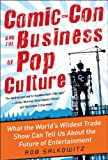 Comic-Con and the Business of Pop Culture: What the World's Wildest Trade Show Can Tell Us About the Future of Entertainment (English Edition)
