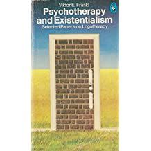 Psycho-Therapy and Existentialism: Selected Papers on Logotherapy