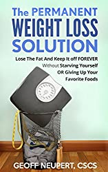 The Permanent Weight Loss Solution: Lose The Fat And Keep It Off Forever Without Starving Yourself Or Giving Up Your Favorite Foods (English Edition)