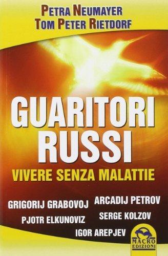 Guaritori russi. Vivere senza malattie by Tom P. Rietdorf Petra Neumayer (2014-05-01)