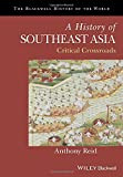 A History of Southeast Asia: Critical Crossroads (Blackwell History of the World)