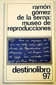 Museo de reproducciones. par  Ramón Gomez de la Serna