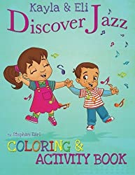 Kayla & Eli Discover Jazz: Coloring and Activity Book by Stephan Earl (2013-03-26)