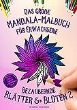 Das große Mandala-Malbuch für Erwachsene: Bezaubernde Blätter & Blüten 2 - 50 Mandala Vorlagen & inspirierende Zitate