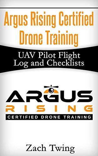 Argus Rising Certified Drone Training UAV Pilot Flight Log and Checklists (English Edition)