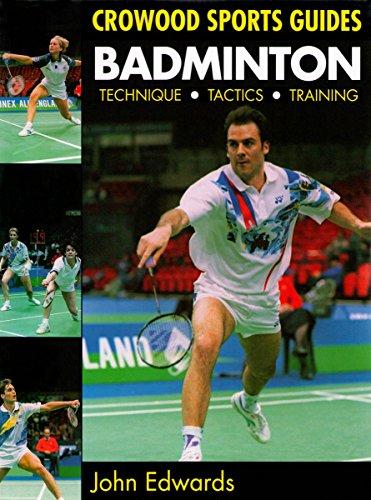 Badminton: Technique, Tactics, Training (Crowood Sports Guides) por John Edwards