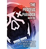 [(The Proteus Paradox: How Online Games and Virtual Worlds Change Us - and How They Don't)] [Author: Nick Yee] published on (February, 2014)