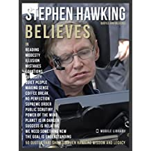 Stephen Hawking Quotes And Believes: Tribute - 50 quotes that show Stephen Hawking wisdom and legacy