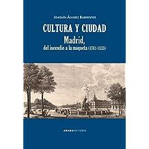 Cultura y ciudad. Madrid, del incendio a la maqueta. 1701-1833 (Lecturas de Historia Moderna)