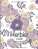 Mon Herbier à remplir: v1-5 Fleurs ou Feuilles Plantes pressées et séchées | 50 fiches à renseigner 105 pages | format Large 21,59x27,94cm | fond blanc fleurs violettes