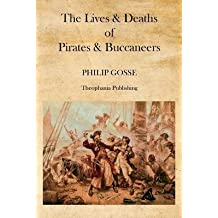 [ THE LIVES & DEATHS OF PIRATES & BUCCANEERS ] The Lives & Deaths of Pirates & Buccaneers By Gosse, Philip ( Author ) Mar-2012 [ Paperback ]