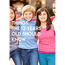 Things The 12 Years Old Should Know, An Informative Book (English Edition)