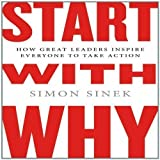 Start with Why: How Great Leaders Inspire Everyone to Take Action by Sinek, Simon on 04/10/2011 Unabridged edition