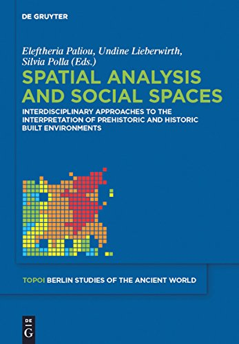 Spatial analysis and social spaces: Interdisciplinary approaches to the interpretation of prehistoric and historic built environments (Topoi – Berlin Studies ... – Berliner Studien der Alten Welt)