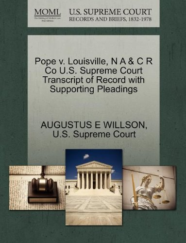 Pope v. Louisville, N A & C R Co U.S. Supreme Court Transcript of Record with Supporting Pleadings