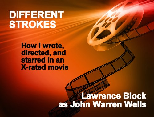 Different Strokes: How I (Gulp!) Wrote, Directed, and Starred in an X-rated Movie (John Warren Wells on Sexual Behavior Book 4) (English Edition)