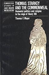 [Thomas Starkey and the Commonwealth: Humanist Politics and Religion in the Reign of Henry VIII] (By: Thomas F. Mayer) [published: August, 2002]