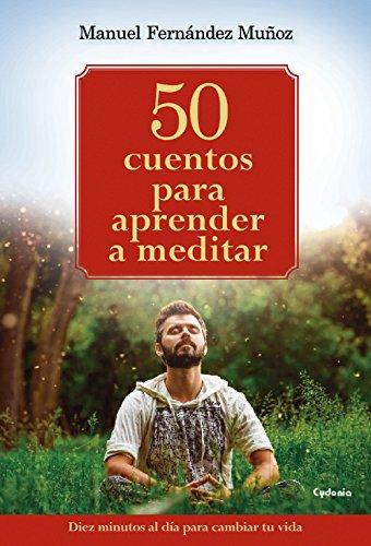 50 cuentos para aprender a meditar: 10 minutos al día para cambiar tu vida: 17 (Vida actual)