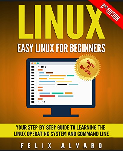 LINUX: Easy Linux For Beginners, Your Step-By-Step Guide To Learning The Linux Operating System And Command Line (Linux Series Book 1) (English Edition) por Felix Alvaro