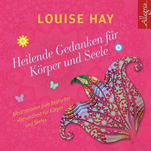 Heilende Gedanken für Körper und Seele: 1 CD (Louise Hay Audio Cd)