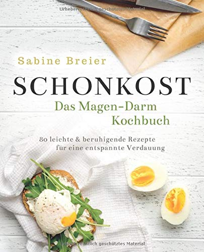 Schonkost - Das Magen-Darm-Kochbuch: 80 leichte & beruhigende Rezepte für eine entspannte Verdauung