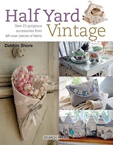 Half Yard Vintage: Sew 23 Gorgeous Accessories from Left-Over Pieces