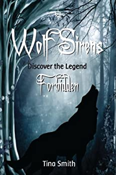 Wolf Sirens: Forbidden: Discover The Legend by [Smith, Tina]