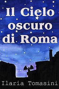 Il Cielo Oscuro di Roma di [Tomasini, Ilaria]
