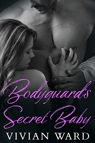 Bodyguard's Secret Baby (A Secret Baby Romance)