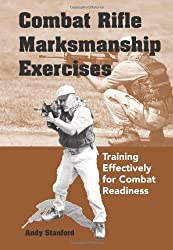 Combat Rifle Marksmanship Exercises: Training Effectively for Combat Readiness by Andy Stanford (2005-09-06)