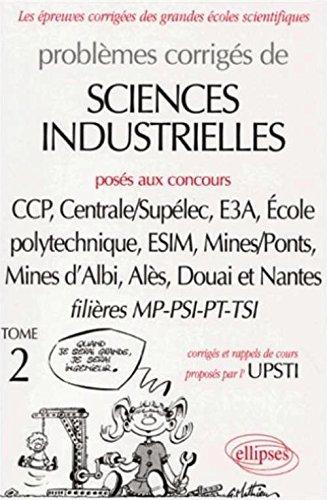 Problèmes corrigés de Sciences industrielles posés aux concours des grandes écoles, tome 2 : MP-PSI -PT-TSI par UPSTI