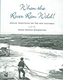 [When the River Ran Wild!: Indian Traditions on the Mid-Columbia and the Warm Springs Reservation] (By: Jarold Ramsey) [published: August, 2005]
