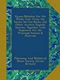 Hymn-Melodies for the Whole Year: From the Sarum Service-Books and Other Ancient English Sources, Together with Sequences for the Principal Seasons & Festivals