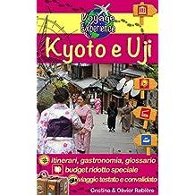 Kyoto e Uji: Scoprite la capitale culturale del Giappone e la storia dell'Impero del Sol Levante! (Voyage Experience Vol. 1)