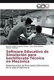 Software Educativo de Simulación para bachillerato Técnico en Mecánica: Determinación de Principales Distractores en la vida Universitaria