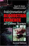 Interpretation of Bloodstain Evidence at Crime Scenes, Second Edition (Practical Aspects of Criminal & Forensic Investigations)