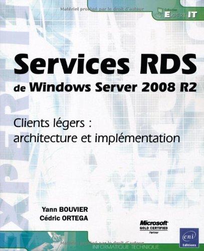 Services RDS de Windows Server 2008 R2 - Clients légers : architecture et implémentation par Yann Bouvier, Cédric Ortega