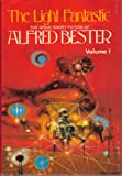 THE LIGHT FANTASTIC - The Great Short Fiction of Alfred bester Volume 1