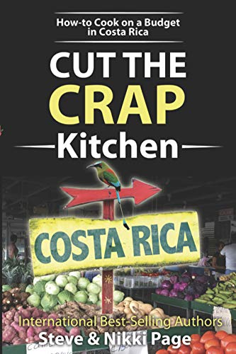 Cut The Crap Kitchen: How-to Cook On A Budget In Costa Rica (Cut The Crap Costa Rica) (English Edition)
