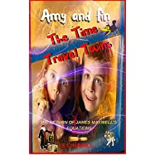 Amy and Fin - The Time Travel Twins and The Human Interstellar Portal.: The Return of James Maxwells Quantum Equations, featuring Leonardo Da Vinci and Johnny Depp (English Edition)