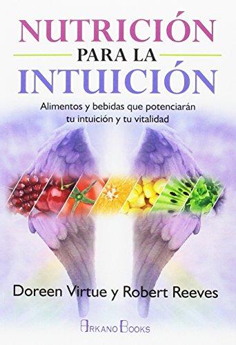 Nutrición para la intuición : alimentos y bebidas que potenciarán tu intuición y tu vitalidad