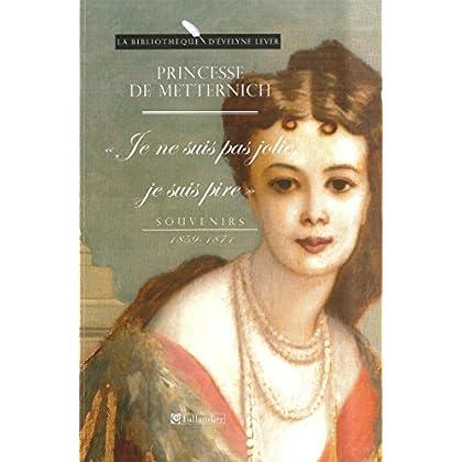 Je ne suis pas jolie, je suis pire, souvenirs, 1859-1871 (La bibliothèque d'Evelyne Lever)