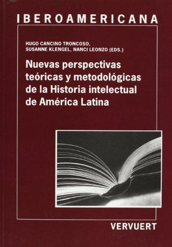 Nuevas perspectivas teóricas y metodológicas de la historia intelectual de América Latina (Ediciones de Iberoamericana. A, Historia y crítica de la literatura)