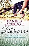 Libros Descargar en linea Liberame Cuando has perdido tu camino es tiempo de descubrir quien eres realmente (PDF y EPUB) Espanol Gratis